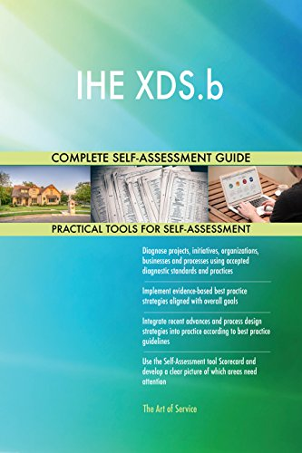 IHE XDS.b All-Inclusive Self-Assessment - More than 660 Success Criteria, Instant Visual Insights, Comprehensive Spreadsheet Dashboard, Auto-Prioritized for Quick Results