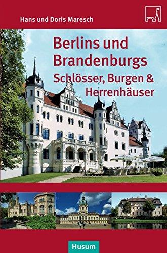 Berlins und Brandenburgs Schlösser, Burgen und Herrenhäuser