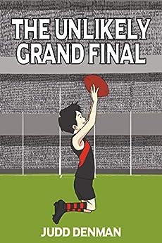 The Unlikely Grand Final (Australian Rules Football) by [Judd Denman]