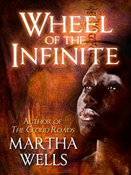 Wheel of the Infinite by [Martha Wells]