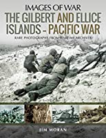The Gilbert and Ellice Islands: Pacific War: Rare Photographs from Wartime Archives (Images of War)