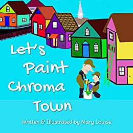LET'S PAINT CHROMA TOWN by [MARY LOUISE]