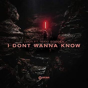I Dont Wanna Know