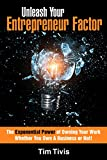 Unleash Your Entrepreneur Factor: The Exponential Power of Owning Your Work Whether You Own A Business or Not! (English Edition)