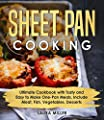 Sheet Pan Cooking: Ultimate Cookbook with Tasty and Easy to Make One-Pan Meals, Include Meat, Fish, Vegetables, Desserts