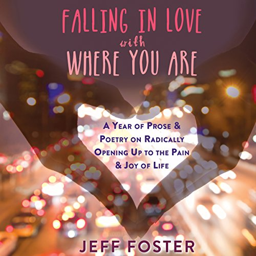 Falling in Love with Where You Are     A Year of Prose and Poetry on Radically Opening up to the Pain and Joy of Life              By:                                                                                                                                 Jeff Foster                               Narrated by:                                                                                                                                 Stephen Paul Aulridge Jr.                      Length: 4 hrs and 10 mins     7 ratings     Overall 4.6