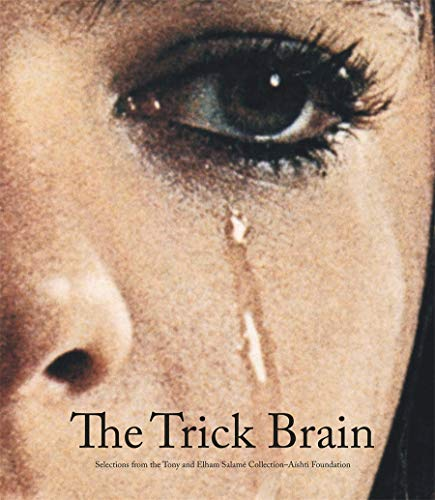 The Trick Brain: Selections from the Tony and Elham Salame Collection, Aishti Foundation (Tony & Elham Salame Collection)
