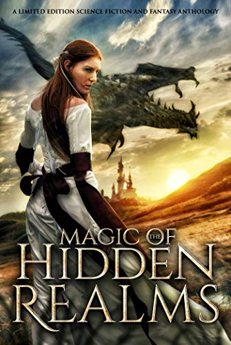 Magic of the Hidden Realms: A Limited Edition Science Fiction and Fantasy Anthology (English Edition)