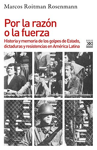 Por la razón o la fuerza: Historia de los golpes de Estado, dictaduras y resistencia en América Latina: 1259