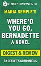 Where'd You Go, Bernadette by Maria Semple | Digest & Review by Reader's Companions (2015-12-17)