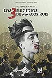 Los 3 suicidios de Marcos Ruiz (Bilogía de los ojos verdes)