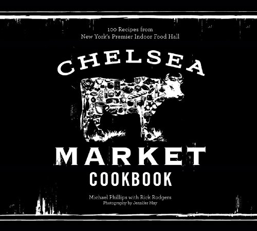 The Chelsea Market Cookbook: 100 Recipes from New York's Premier Indoor Food Hall (English Edition)