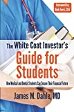 The White Coat Investor's Guide for Students: How Medical and Dental Students Can Secure Their Financial Future