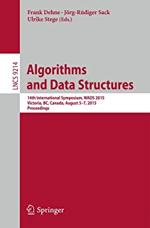Algorithms and Data Structures: 14th International Symposium, WADS 2015, Victoria, BC, Canada, August 5-7, 2015. Proceedings (Lecture Notes in Computer Science)
