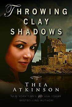 Throwing Clay Shadows: a novel by [Thea Atkinson]