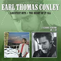 Greatest Hits / The Heart Of It All by Earl Thomas Conley