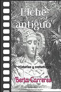 ELCHE ANTIGUO: Historias y costumbres