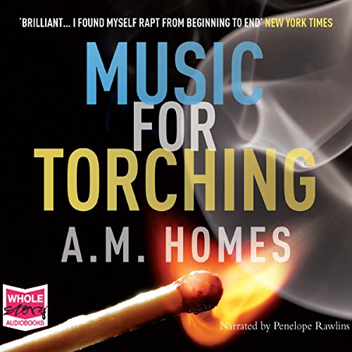 Music for Torching                   By:                                                                                                                                 A M Homes                               Narrated by:                                                                                                                                 Penelope Rawlins                      Length: 12 hrs and 33 mins     1 rating     Overall 3.0