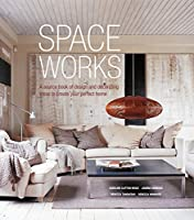 Space Works: A source book of design and decorating ideas to create your perfect home