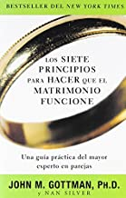 Los siete principios para hacer que el matrimonio funcione (Spanish Edition) by John Gottman Ph.D. (2010-11-02)