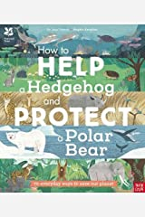 National Trust: How to Help a Hedgehog and Protect a Polar Bear: 70 Everyday Ways to Save Our Planet Paperback