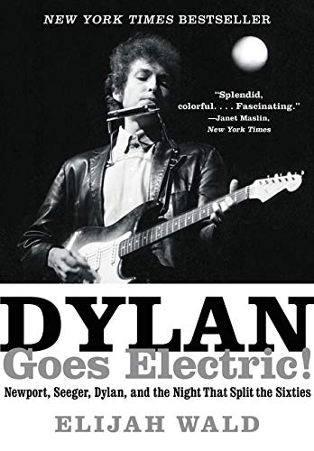Dylan Goes Electric!: Newport, Seeger, Dylan, and the Night That Split the Sixties