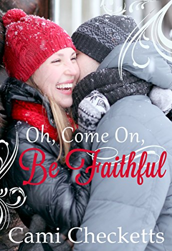 Oh, Come On, Be Faithful: Christmas Romance by [Cami Checketts]