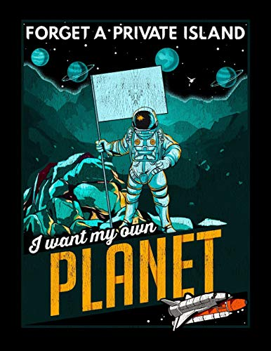 """Forget A Private Island I Want My Own Planet: Forget A Private Island I Want My Own Planet Astronaut Blank Sketchbook to Draw and Paint (110 Empty Pages, 8.5"""" x 11"""")"""