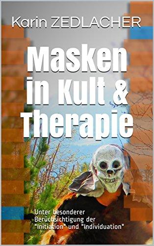 Masken in Kult & Therapie: Unter besonderer Berüchsichtigung der