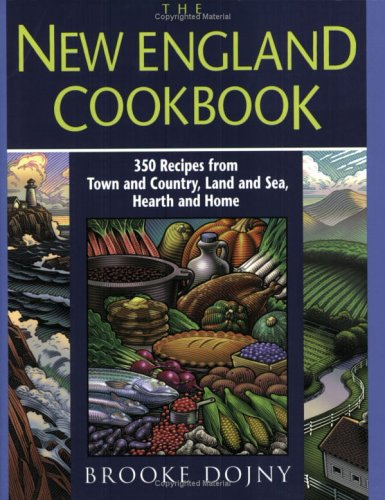 The New England Cookbook: 350 Recipes from Town and Country, Land and Sea, Hearth and Home