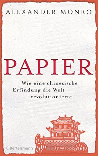 Papier: Wie eine chinesische Erfindung die Welt revolutionierte