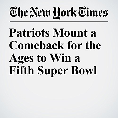 Patriots Mount a Comeback for the Ages to Win a Fifth Super Bowl copertina