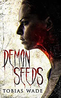 Demon Seeds: A Supernatural Horror Novel by [Tobias Wade]