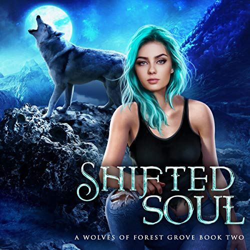 Shifted Soul: The Wolves of Forest Grove, Book Two