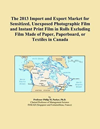 The 2013 Import and Export Market for Sensitized, Unexposed Photographic Film and Instant Print Film in Rolls Excluding Film Made of Paper, Paperboard, or Textiles in Canada