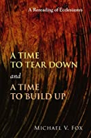A Time to Tear Down and a Time to Build Up: A Rereading of Ecclesiastes by Michael V. Fox(2010-04-01)