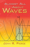 Almost All About Waves (Dover Books on Physics)