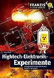Hightech-Elektronik-Experimente: Außergewöhnliche Elektronik-Projekte für das 21. Jahrhundert (Franzis Experimente)
