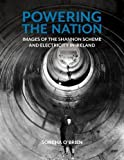 POWERING THE NATION: Images of the Shannon Scheme and Electricity in Ireland - Sorcha O' Brien