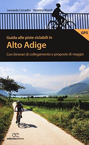 Guida alle piste ciclabili in Alto Adige. Con itinerari di collegamento e proposte di viaggio