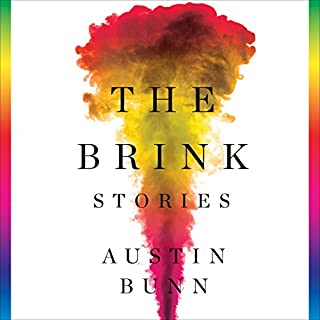 The Brink     Stories              By:                                                                                                                                 Austin Bunn                               Narrated by:                                                                                                                                 Austin Bunn,                                                                                        Luke Daniels,                                                                                        Tanya Eby,                   and others                 Length: 6 hrs and 31 mins     17 ratings     Overall 3.5
