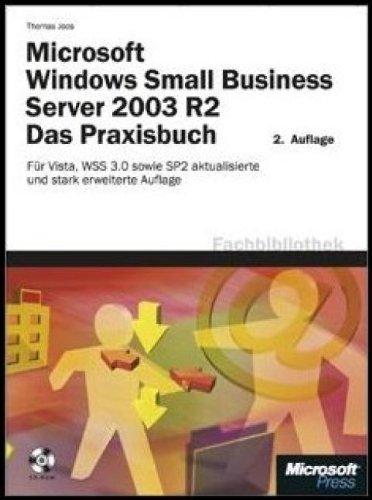 Microsoft Windows Small Business Server 2003 R2 - Das Praxisbuch: Für Vista, Outlook 2007, Windows Server 2003 SP2 und SharePoint 3.0