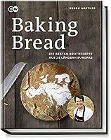 Baking Bread: Die besten Brotrezepte aus 28 Laendern Europas