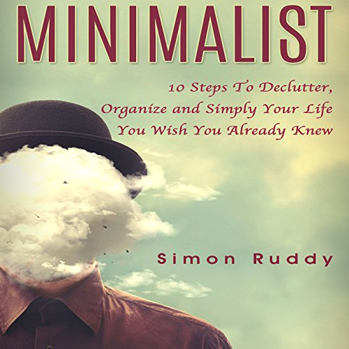 Minimalist: 10 Steps to Declutter, Organize and Simplify Your Life You Wish You Already Knew cover art
