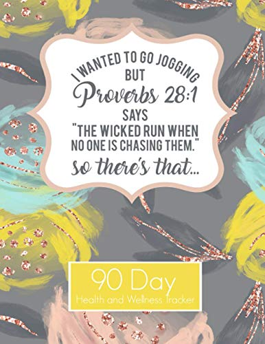 Proverbs 28:1 I wanted to go Jogging Funny Christian 90 Day Health and Wellness Tracker: Weight Loss Tracker for Women   Gratitude, Habbit, Water, ... Strengh Training Tracker   Daily Food Log
