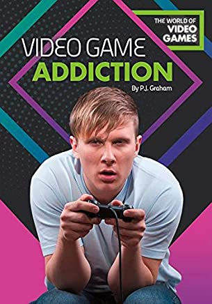 Video Game Addiction (The World of Video Games)
