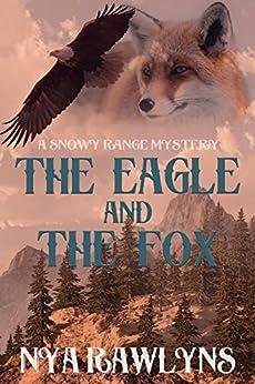 The Eagle and the Fox: A Snowy Range Novel (Snowy Range Series Book 1) by [Nya Rawlyns]