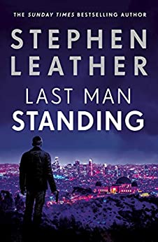Last Man Standing: The explosive thriller from bestselling author of the Dan 'Spider' Shepherd series by [Stephen Leather]