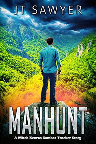 Manhunt: A Mitch Kearns Combat Tracker Story (Mitch Kearns Combat Tracker Series Book 13) by [JT  Sawyer]