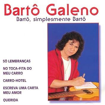 Barto Galeno: Barto, Simplesmente Barto